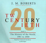 Twentieth Century, Part I : The History of the World, 1901-2000 - J M Roberts