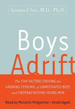 Boys Adrift : The Five Factors Driving the Growing Epidemic of Unmotivated Boys and Underachieving Young Men - Leonard Sax
