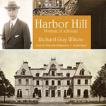 Harbor Hill : Portrait of a House - Commonwealth Professor of Architectural History Richard Guy Wilson