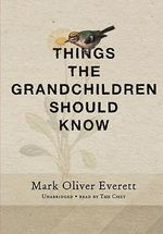 Things the Grandchildren Should Know : A Memoir - Mark Oliver Everett