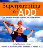 Superparenting for ADD : An Innovative Approach to Raising Your Distracted Child - M D Edward M Hallowell