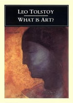 What Is Art? - Count Leo Nikolayevich Tolstoy