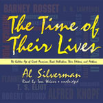 The Time of Their Lives : The Golden Age of Great American Book Publishers, Their Editors, and Authors - Al Silverman