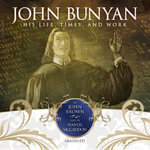 John Bunyan : His Life, Times and Work - John Brown