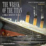 The Wreck of the Titan & Morgan Robertson the Man - Morgan Robertson