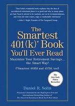 The Smartest 401(k)* Book You'll Ever Read : Maximize Your Retirement Savings... the Smart Way! (*Smartest 403(b) and 457(b), Too!) - Daniel R Solin