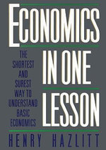 Economics in One Lesson : The Shortest and Surest Way to Understand Basic Economics - Henry Hazlitt