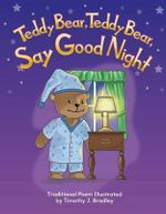 Teddy Bear, Teddy Bear, Say Goodnight - Timothy J Bradley