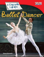 A Day in the Life of a Ballet Dancer : Time for Kids Nonfiction Readers: Level 3.0 - Dona Herweck Rice