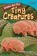 Strange But True : Tiny Creatures - Timothy J Bradley