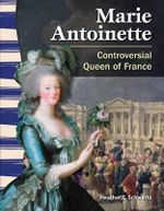 Marie Antoinette : Controversial Queen of France - Heather E Schwartz