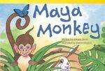 Maya Monkey : Read! Explore! Imagine! Fiction Readers: Level 1.6 - Janeen Brian