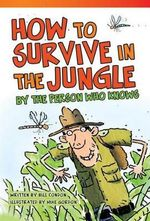How to Survive in the Jungle by the Person Who Knows (Fluent) : Read! Explore! Imagine! Fiction Readers - Bill Condon