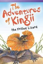 The Adventures of Kingii the Frilled Lizard (Fluent) : Read! Explore! Imagine! Fiction Readers - Janeen Brian