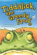 Tiddalick, the Greedy Frog : An Aboriginal Dreamtime Story - Nicholas Wu