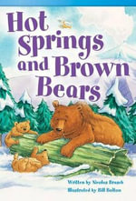 Hot Springs and Brown Bears : Read! Explore! Imagine! Fiction Readers: Level 3.5 - Nicolas Brasch
