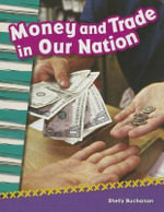 Money and Trade in Our Nation : Primary Source Readers - Shelly Buchanan