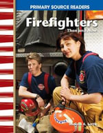 Firefighters Then and Now : My Community Then and Now (Primary Source Readers) - Melissa A. Settle