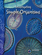 Investigating Simple Organisms : Life Science - Lisa Zamosky