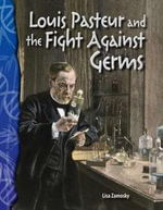Louis Pasteur and the Fight Against Germs : Life Science (Science Readers) - Lisa Zamosky