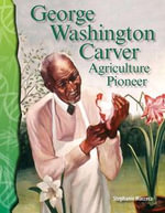 George Washington Carver : Agriculture Pioneer - Stephanie Macceca