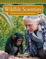 Wildlife Scientists : Reading and Understanding Graphs - Dawn McMillan