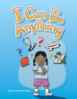 I Can Be Anything : My Community: Literacy, Language and Learning - Dona Rice