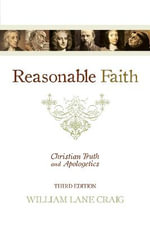 Reasonable Faith : Christian Truth and Apologetics - William Lane Craig