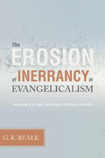The Erosion of Inerrancy in Evangelicalism : Responding to New Challenges to Biblical Authority - Gregory K. Beale