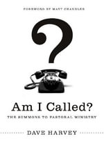 Am I Called? : The Summons to Pastoral Ministry - Dave Harvey