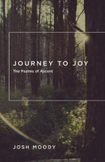 Journey to Joy : The Psalms of Ascent - Josh Moody