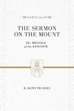 The Sermon on the Mount : The Message of the Kingdom - R. Kent Hughes