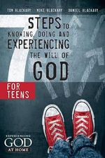 7 Steps to Knowing, Doing and Experiencing the Will of God : For Teens - Tom Blackaby