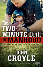 The Two-Minute Drill to Manhood : A Proven Game Plan for Raising Sons - John Croyle