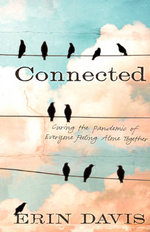 Connected : Curing the Pandemic of Everyone Feeling Alone Together - Erin Davis