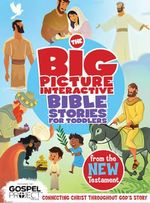 The Big Picture Interactive Bible Stories for Toddlers New Testament : Connecting Christ Throughout God's Story