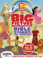 The Big Picture Interactive Bible Stories for Toddlers Old Testament : Connecting Christ Throughout God's Story