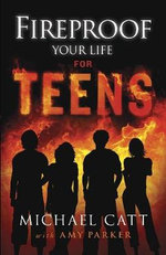 Fireproof Your Life for Teens - Michael Catt
