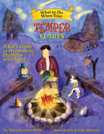 What to Do When Your Temper Flares : A Kid's Guide to Overcoming Problems with Anger - Dawn Huebner