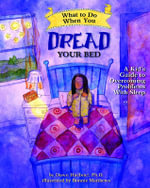 What to Do When You Dread Your Bed : A Kid's Guide to Overcoming Problems with Sleep - Dawn Huebner
