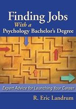 Finding Jobs with a Psychology Bachelor's Degree : Expert Advice for Launching Your Career - R. Eric Landrum