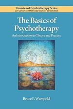 The Basics of Psychotherapy : An Introduction to Theory and Practice - Bruce E. Wampold
