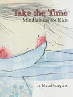 Take the Time : Mindfulness for Kids - Maud Roegiers