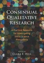 Consensual Qualitative Research : A Practical Resource for Investigating Social Science Phenomena