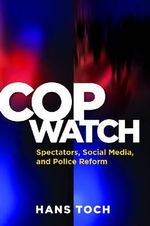Cop Watch : Spectators, Social Media, and Police Reform - Hans Toch
