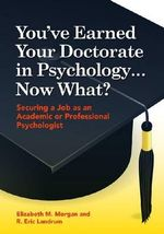 You'Ve Earned Your Doctorate in Psychology...Now What? : Securing a Job as an Academic or Professional Psychologist - Elizabeth M. Morgan