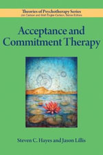 Acceptance and Commitment Therapy : Theories of Psychotherapy Series - Steven C. Hayes