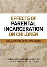 Effects of Parental Incarceration on Children : Cross-National Comparitive Studies - Joseph Murray