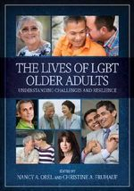 The Lives of LGBT Older Adults : Understanding Challenges and Resilience