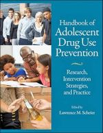 Handbook of Adolescent Drug Use Prevention : Research, Intervention Strategies, and Practice